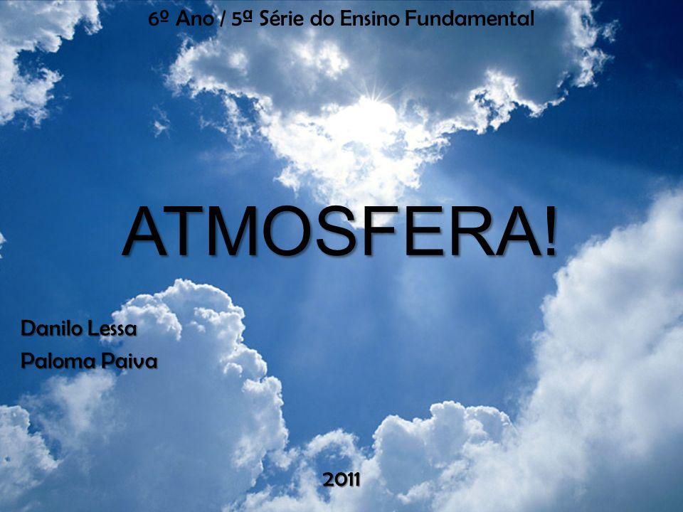 ATMOSFERA! 6º Ano / 5ª Série do Ensino Fundamental Danilo Lessa Paloma Paiva 2011