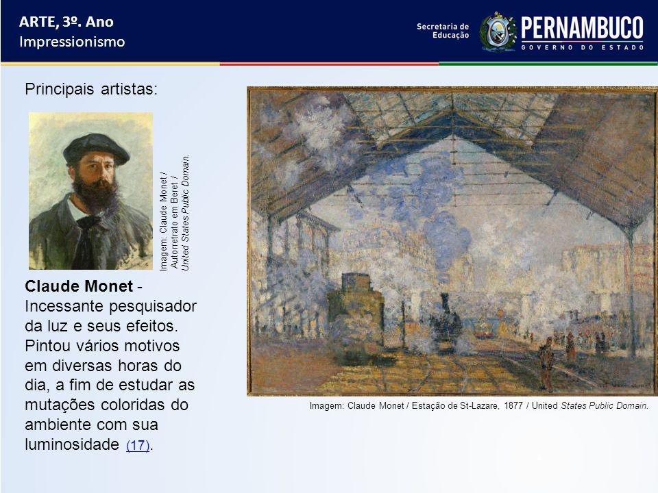 ARTE, 3º. Ano Impressionismo Principais artistas: Claude Monet - Incessante pesquisador da luz e seus efeitos. Pintou vários motivos em diversas horas