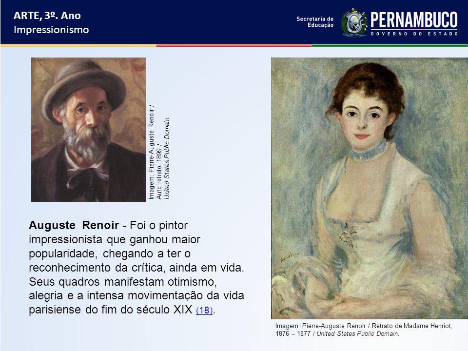 ARTE, 3º. Ano Impressionismo Auguste Renoir - Foi o pintor impressionista que ganhou maior popularidade, chegando a ter o reconhecimento da crítica, a
