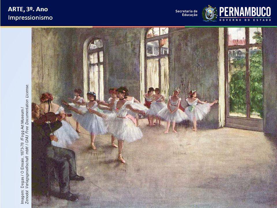 ARTE, 3º. Ano Impressionismo Imagem: Degas / O Ensaio, 1873-78 /Fogg Art Museum / Zenodot Verlagsgesellschaft mbH / GNU Free Documentation License.