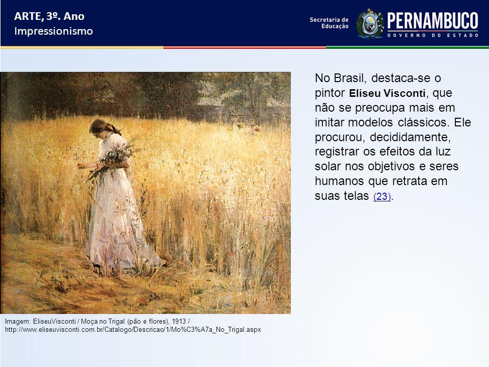 ARTE, 3º. Ano Impressionismo No Brasil, destaca-se o pintor Eliseu Visconti, que não se preocupa mais em imitar modelos clássicos. Ele procurou, decid