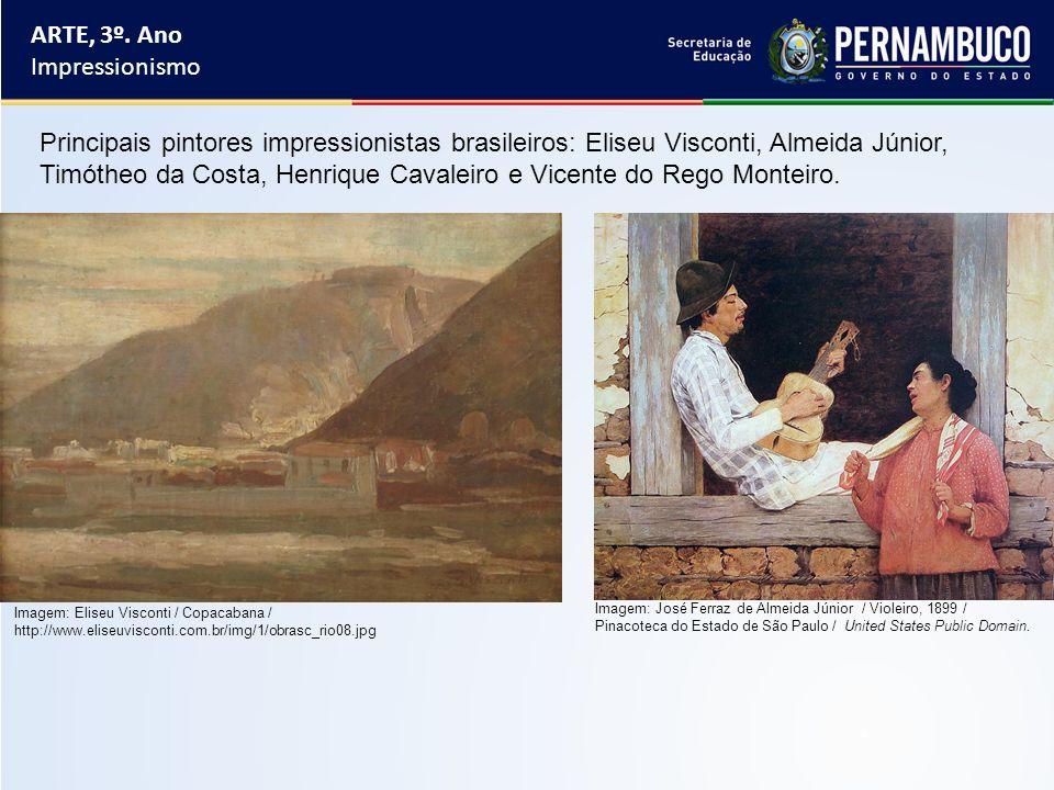 Principais pintores impressionistas brasileiros: Eliseu Visconti, Almeida Júnior, Timótheo da Costa, Henrique Cavaleiro e Vicente do Rego Monteiro. AR