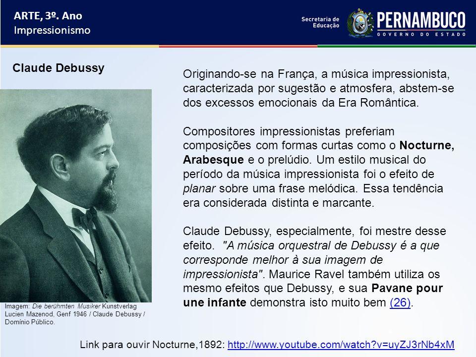 ARTE, 3º. Ano Impressionismo Originando-se na França, a música impressionista, caracterizada por sugestão e atmosfera, abstem-se dos excessos emociona