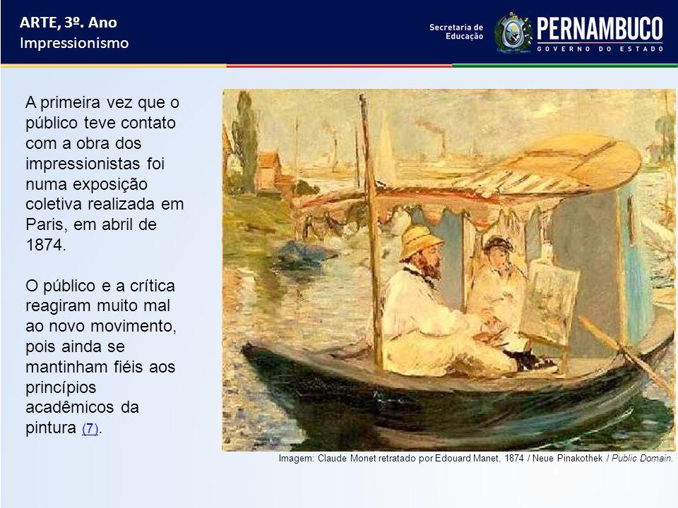 ARTE, 3º. Ano Impressionismo A primeira vez que o público teve contato com a obra dos impressionistas foi numa exposição coletiva realizada em Paris,