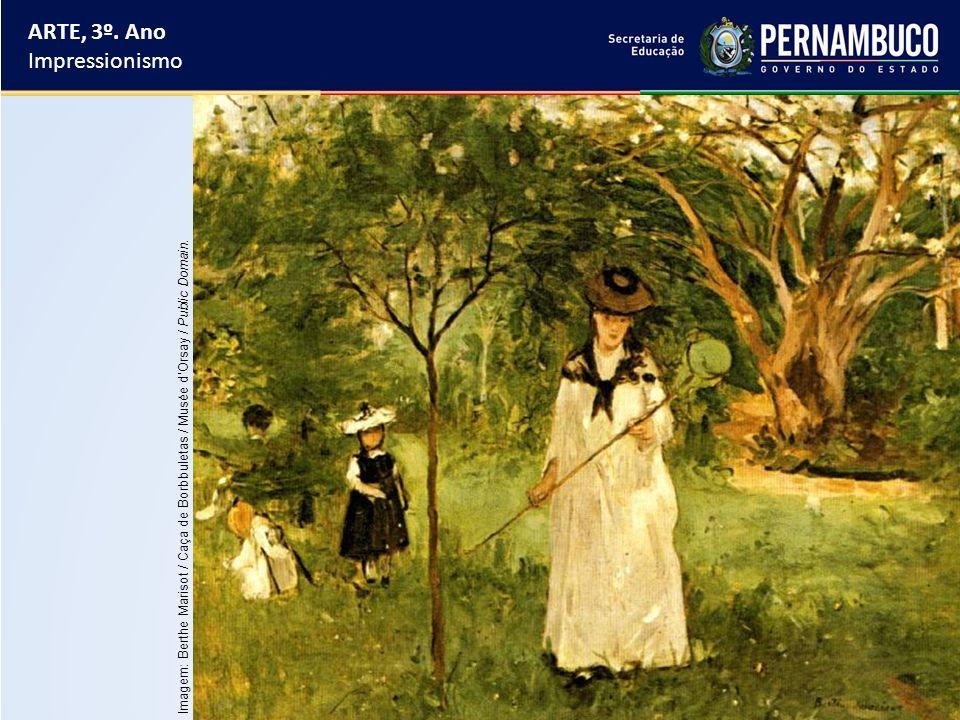 ARTE, 3º. Ano Impressionismo Imagem: Berthe Marisot / Caça de Borbbuletas / Musée d'Orsay / Public Domain.