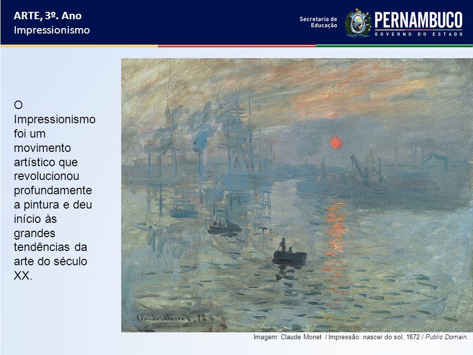 ARTE, 3º. Ano Impressionismo O Impressionismo foi um movimento artístico que revolucionou profundamente a pintura e deu início às grandes tendências d