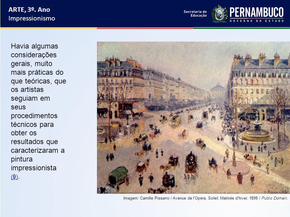 ARTE, 3º. Ano Impressionismo Havia algumas considerações gerais, muito mais práticas do que teóricas, que os artistas seguiam em seus procedimentos té