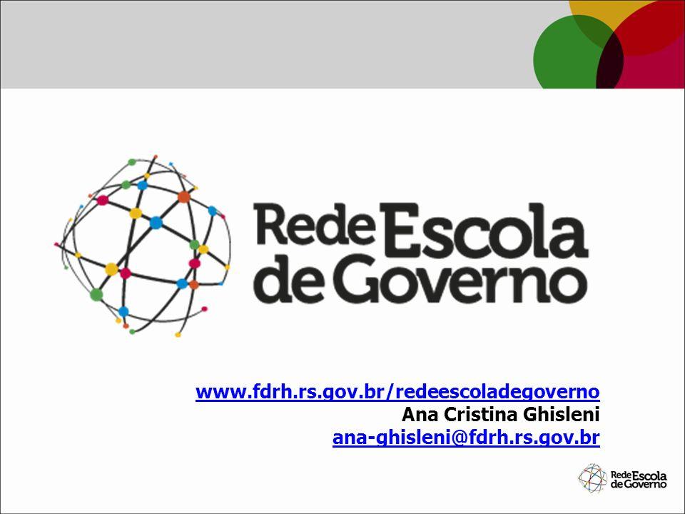 www.fdrh.rs.gov.br/redeescoladegoverno Ana Cristina Ghisleni ana-ghisleni@fdrh.rs.gov.br