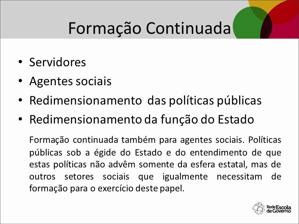 Formação Continuada Servidores Agentes sociais Redimensionamento das políticas públicas Redimensionamento da função do Estado Formação continuada tamb