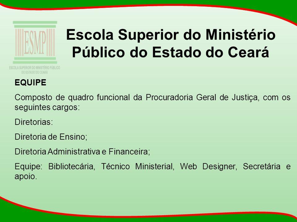 Escola Superior do Ministério Público do Estado do Ceará EQUIPE Composto de quadro funcional da Procuradoria Geral de Justiça, com os seguintes cargos