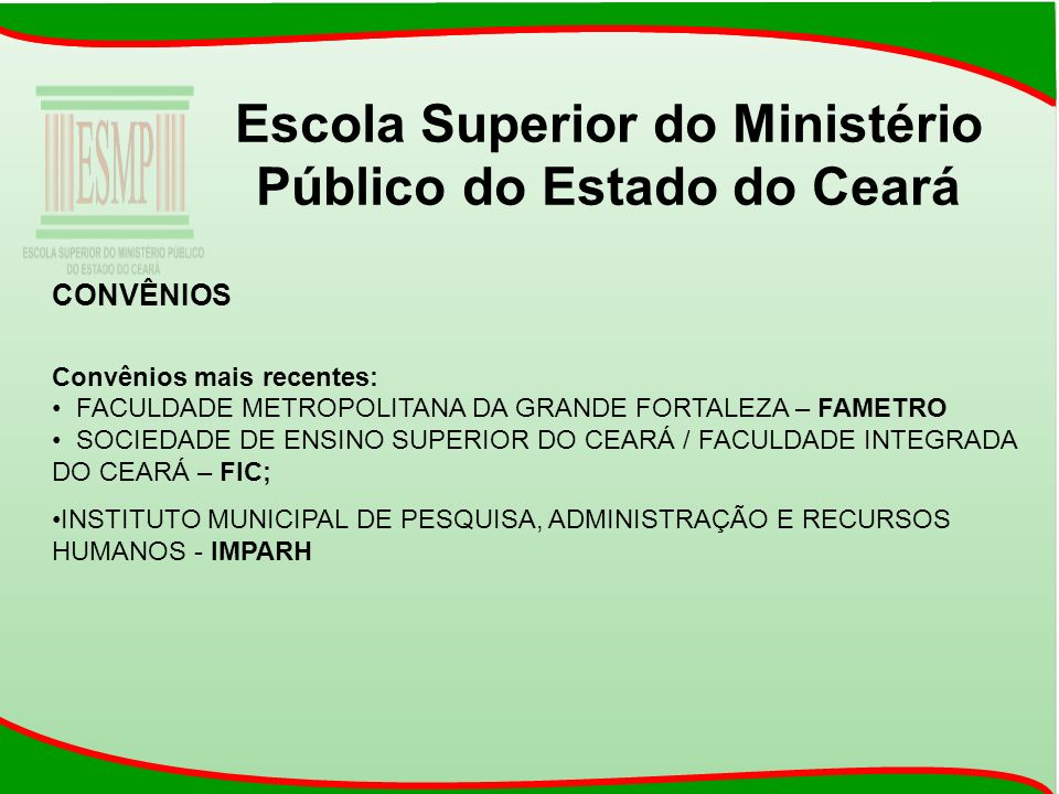 Escola Superior do Ministério Público do Estado do Ceará CONVÊNIOS Convênios mais recentes: FACULDADE METROPOLITANA DA GRANDE FORTALEZA – FAMETRO SOCI
