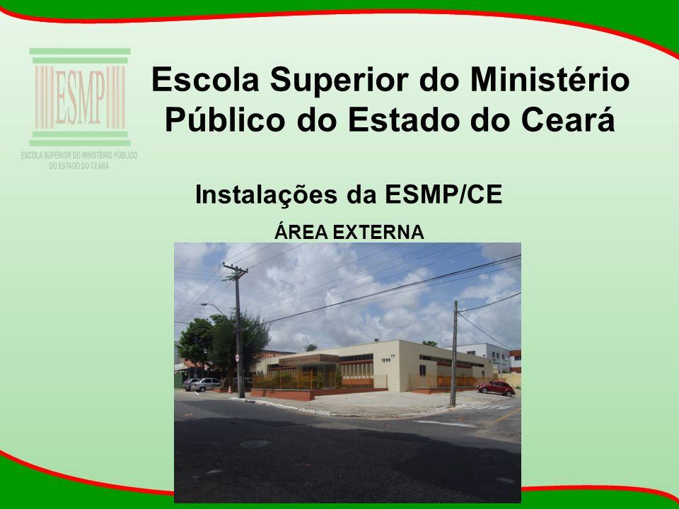 Escola Superior do Ministério Público do Estado do Ceará Instalações da ESMP/CE ÁREA EXTERNA