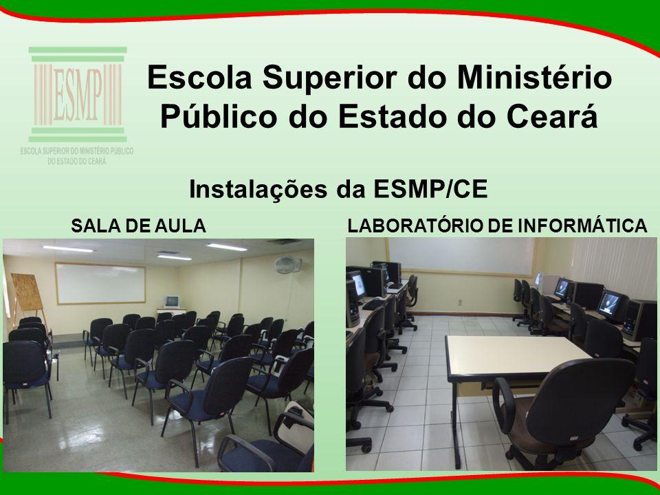 Escola Superior do Ministério Público do Estado do Ceará Instalações da ESMP/CE SALA DE AULA LABORATÓRIO DE INFORMÁTICA