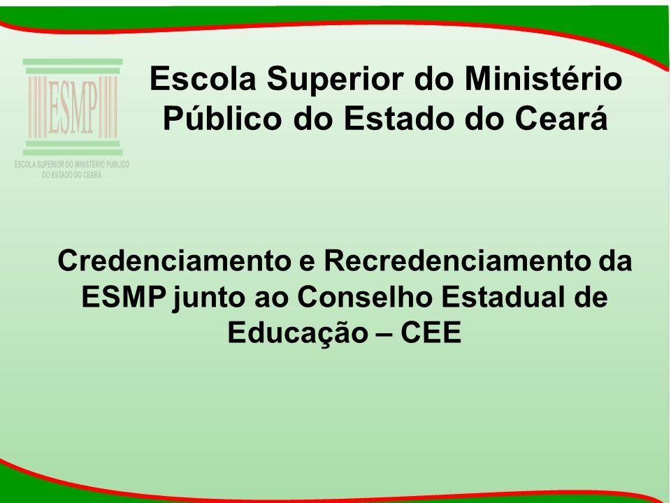 Escola Superior do Ministério Público do Estado do Ceará Credenciamento e Recredenciamento da ESMP junto ao Conselho Estadual de Educação – CEE