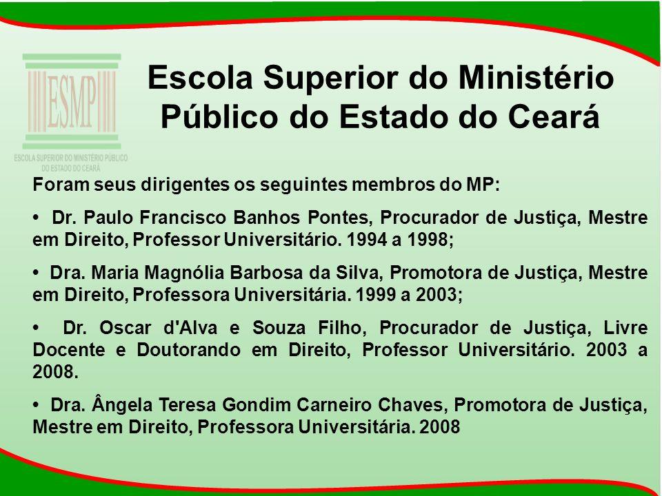 Escola Superior do Ministério Público do Estado do Ceará Foram seus dirigentes os seguintes membros do MP: Dr. Paulo Francisco Banhos Pontes, Procurad