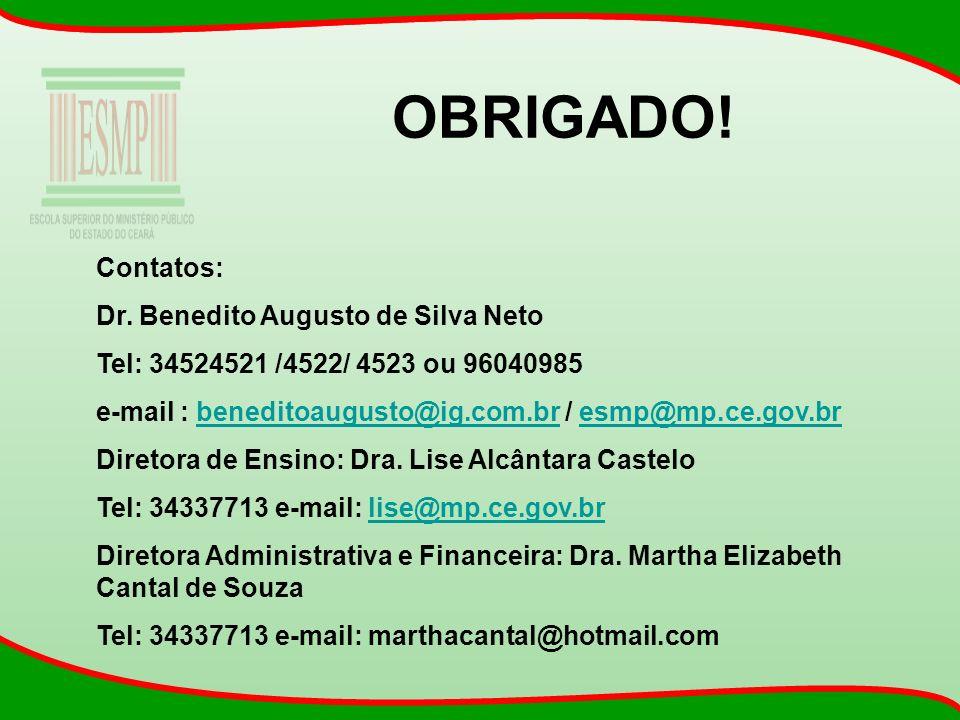 OBRIGADO! Contatos: Dr. Benedito Augusto de Silva Neto Tel: 34524521 /4522/ 4523 ou 96040985 e-mail : beneditoaugusto@ig.com.br / esmp@mp.ce.gov.brben