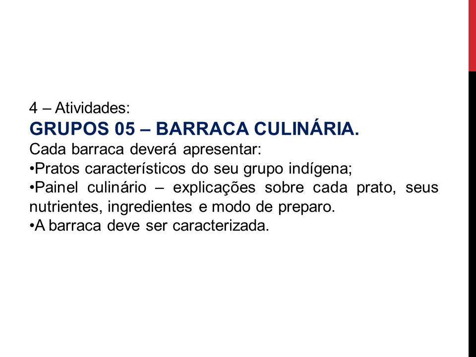 4 – Atividades: GRUPOS 05 – BARRACA CULINÁRIA. Cada barraca deverá apresentar: Pratos característicos do seu grupo indígena; Painel culinário – explic