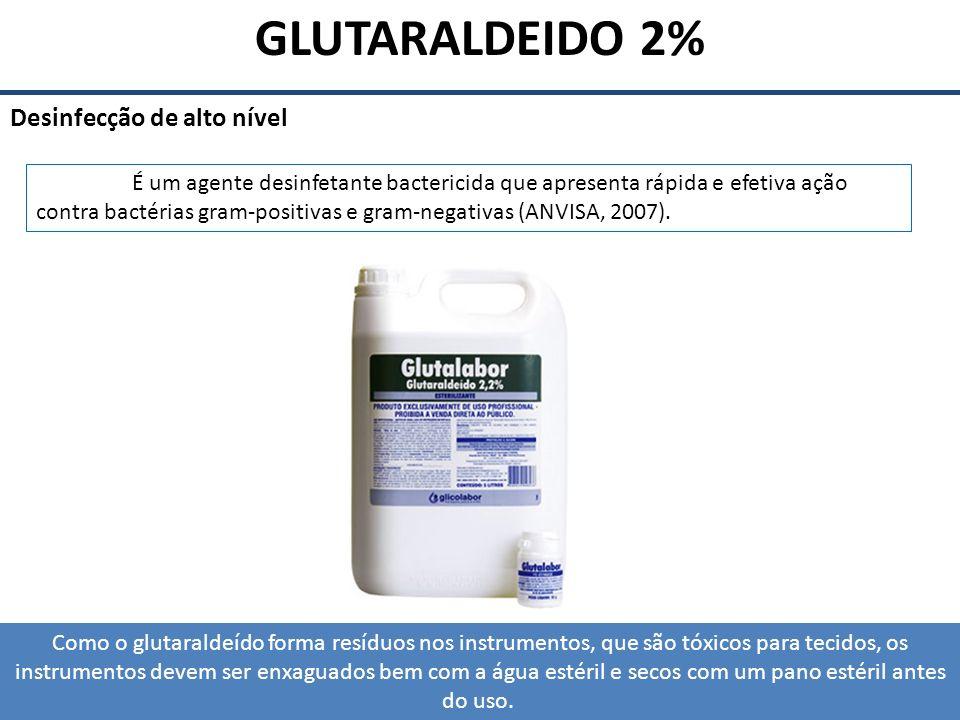 GLUTARALDEIDO 2% Desinfecção de alto nível Como o glutaraldeído forma resíduos nos instrumentos, que são tóxicos para tecidos, os instrumentos devem s