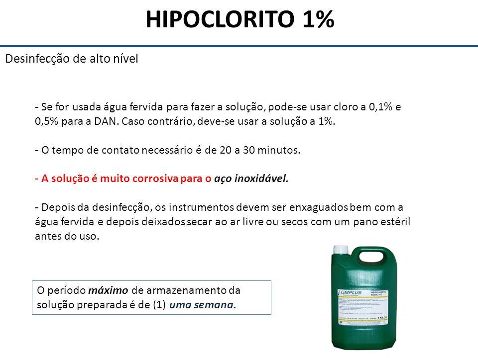 HIPOCLORITO 1% Desinfecção de alto nível - Se for usada água fervida para fazer a solução, pode-se usar cloro a 0,1% e 0,5% para a DAN. Caso contrário