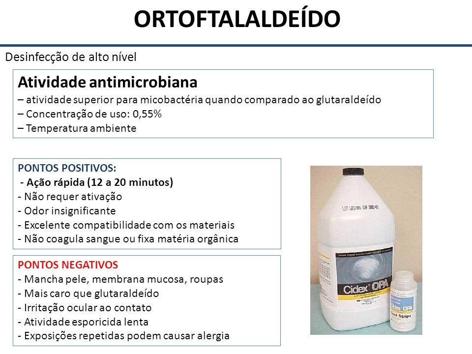 ORTOFTALALDEÍDO Desinfecção de alto nível Atividade antimicrobiana – atividade superior para micobactéria quando comparado ao glutaraldeído – Concentr