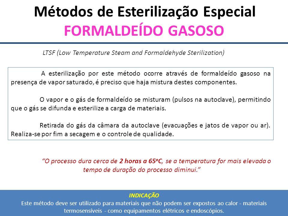 Métodos de Esterilização Especial FORMALDEÍDO GASOSO A esterilização por este método ocorre através de formaldeído gasoso na presença de vapor saturad