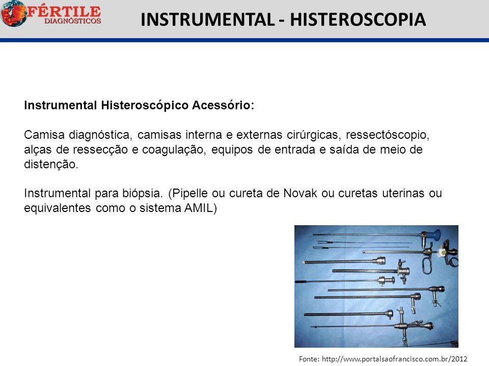 INSTRUMENTAL - HISTEROSCOPIA Fonte: http://www.portalsaofrancisco.com.br/2012 Instrumental Histeroscópico Acessório: Camisa diagnóstica, camisas inter