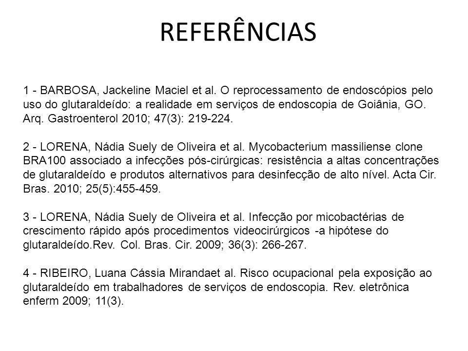 REFERÊNCIAS 1 - BARBOSA, Jackeline Maciel et al. O reprocessamento de endoscópios pelo uso do glutaraldeído: a realidade em serviços de endoscopia de
