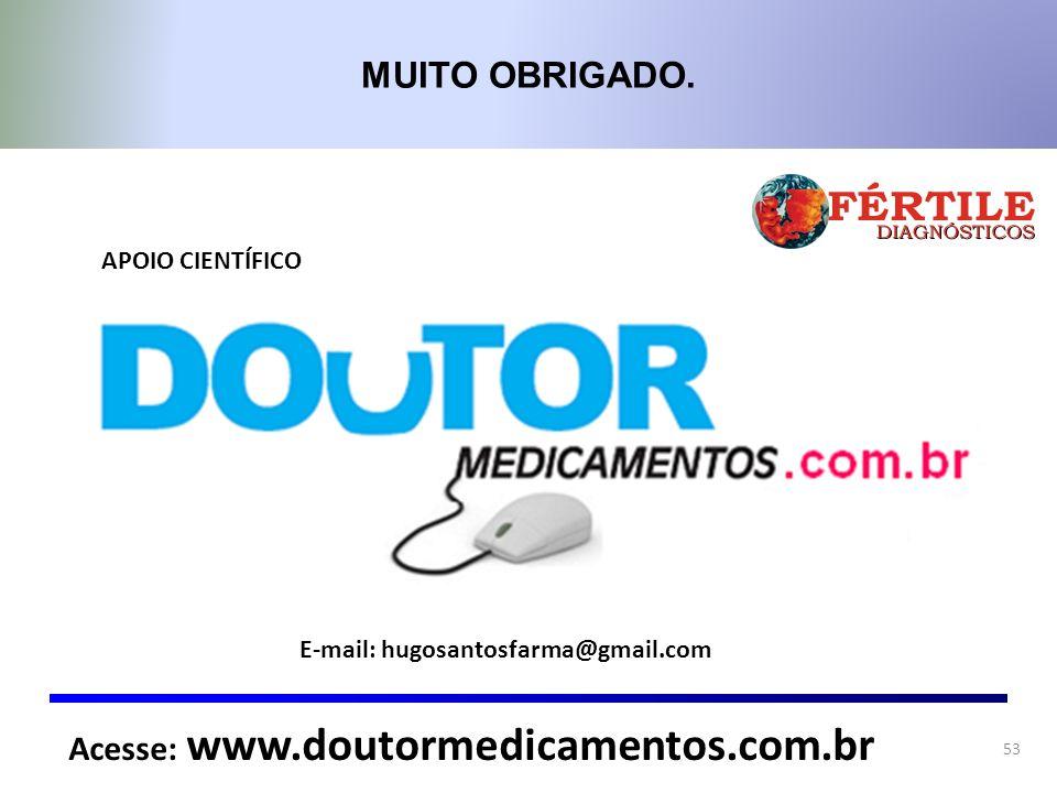 MUITO OBRIGADO. 53 Acesse: www.doutormedicamentos.com.br E-mail: hugosantosfarma@gmail.com APOIO CIENTÍFICO
