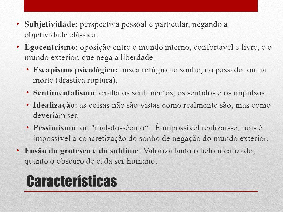 Características Subjetividade: perspectiva pessoal e particular, negando a objetividade clássica. Egocentrismo: oposição entre o mundo interno, confor