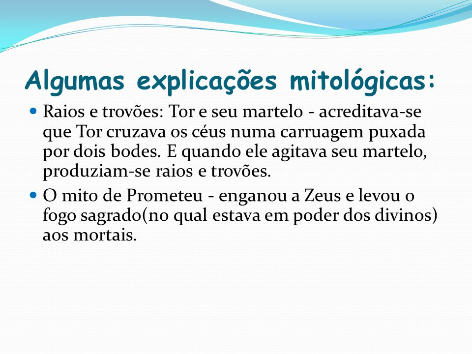 Algumas explicações mitológicas: Raios e trovões: Tor e seu martelo - acreditava-se que Tor cruzava os céus numa carruagem puxada por dois bodes. E qu