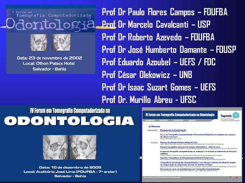 Prof Dr Paulo Flores Campos – FOUFBA Prof Dr Marcelo Cavalcanti – USP Prof Dr Roberto Azevedo – FOUFBA Prof Dr José Humberto Damante – FOUSP Prof Edua