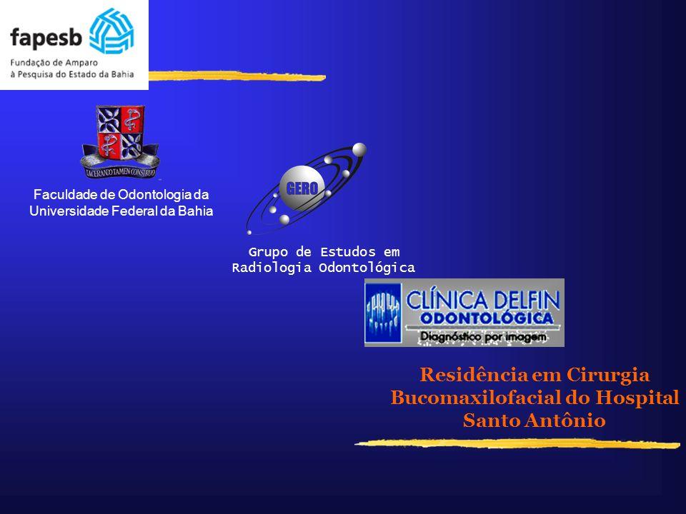 Faculdade de Odontologia da Universidade Federal da Bahia Residência em Cirurgia Bucomaxilofacial do Hospital Santo Antônio Grupo de Estudos em Radiol