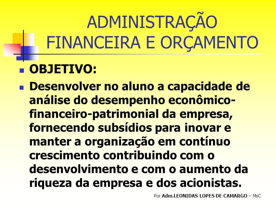 ADMINISTRAÇÃO FINANCEIRA E ORÇAMENTO OBJETIVO: Desenvolver no aluno a capacidade de análise do desempenho econômico- financeiro-patrimonial da empresa
