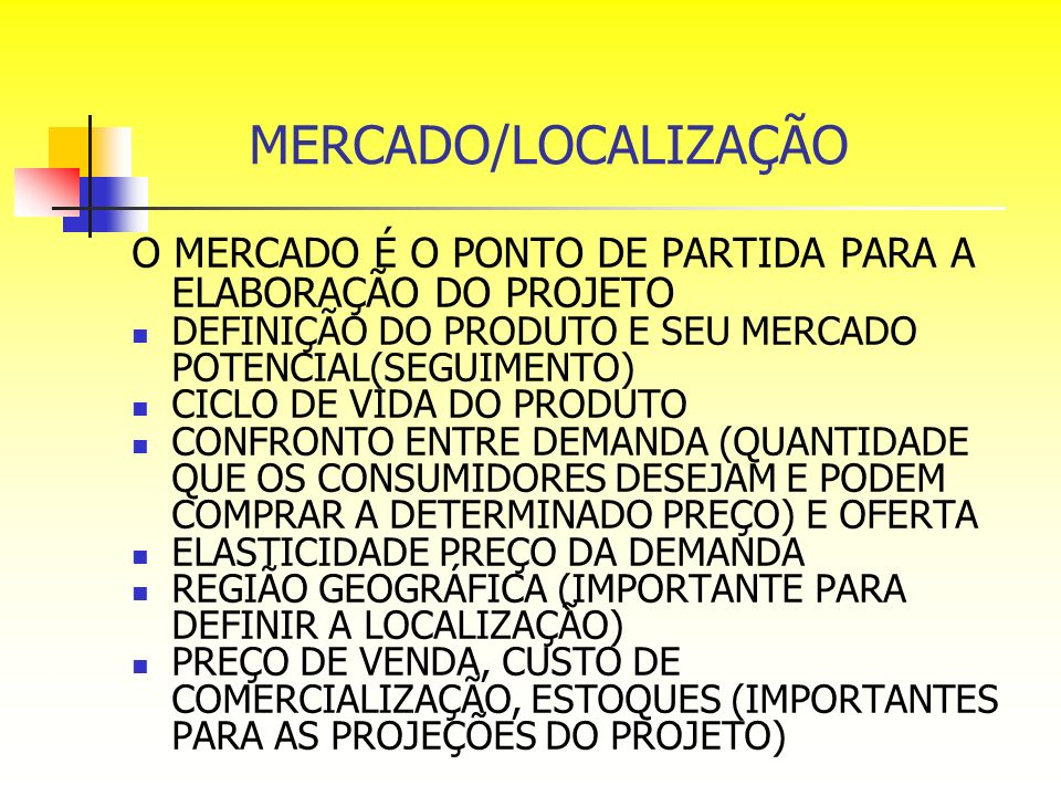 O MERCADO É O PONTO DE PARTIDA PARA A ELABORAÇÃO DO PROJETO DEFINIÇÃO DO PRODUTO E SEU MERCADO POTENCIAL(SEGUIMENTO) CICLO DE VIDA DO PRODUTO CONFRONT