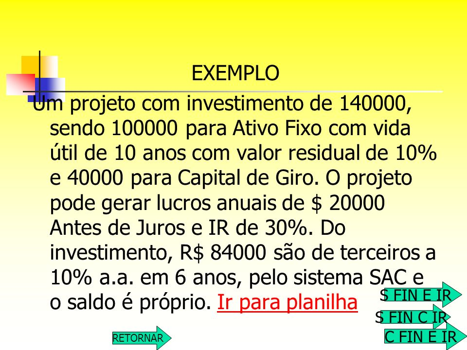 EXEMPLO Um projeto com investimento de 140000, sendo 100000 para Ativo Fixo com vida útil de 10 anos com valor residual de 10% e 40000 para Capital de
