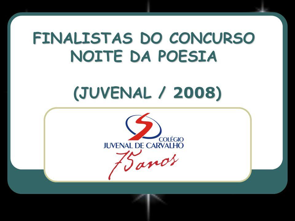 FINALISTAS DO CONCURSO NOITE DA POESIA (JUVENAL / 2008 )