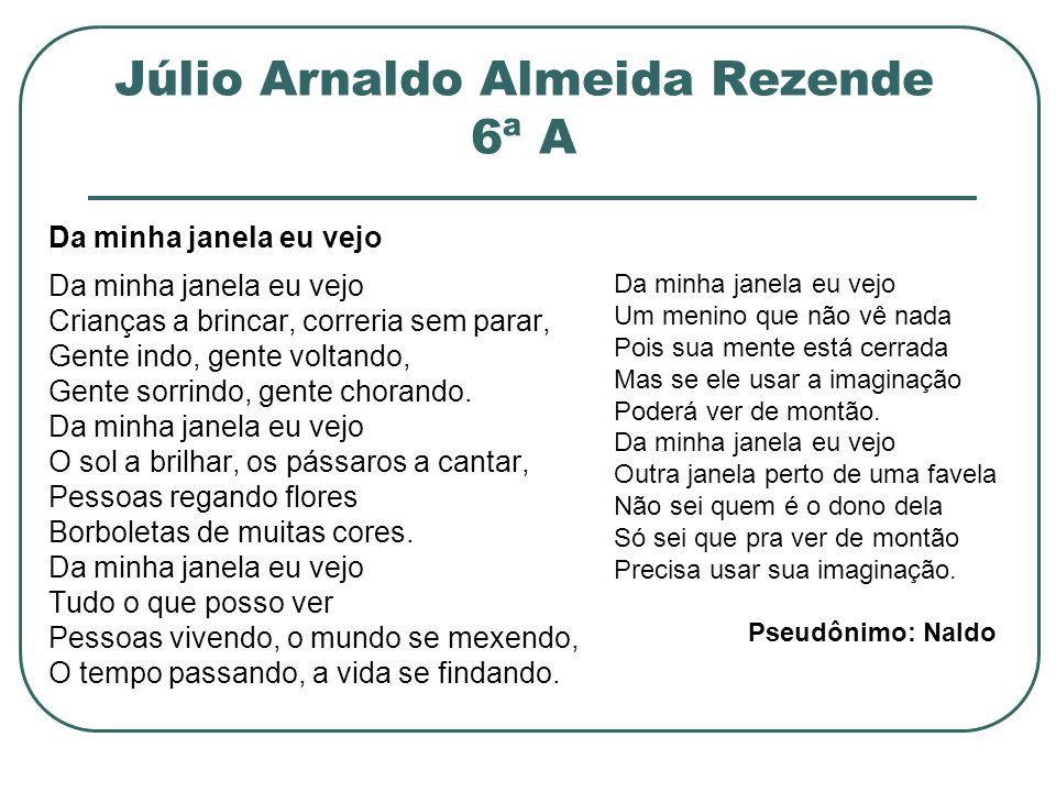 Júlio Arnaldo Almeida Rezende 6ª A Da minha janela eu vejo Crianças a brincar, correria sem parar, Gente indo, gente voltando, Gente sorrindo, gente c