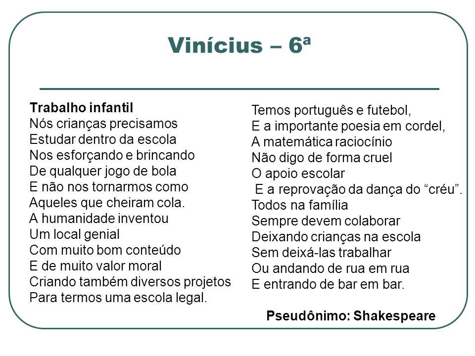 Vinícius – 6ª Trabalho infantil Nós crianças precisamos Estudar dentro da escola Nos esforçando e brincando De qualquer jogo de bola E não nos tornarm