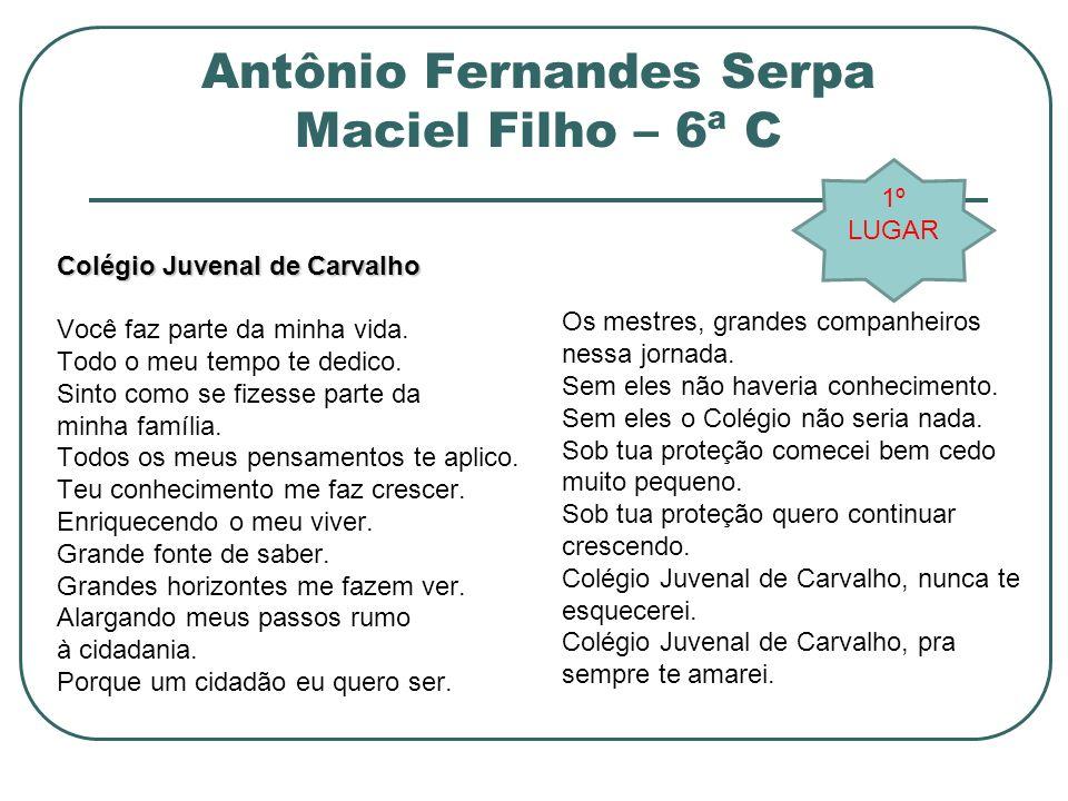 Antônio Fernandes Serpa Maciel Filho – 6ª C Colégio Juvenal de Carvalho Você faz parte da minha vida. Todo o meu tempo te dedico. Sinto como se fizess
