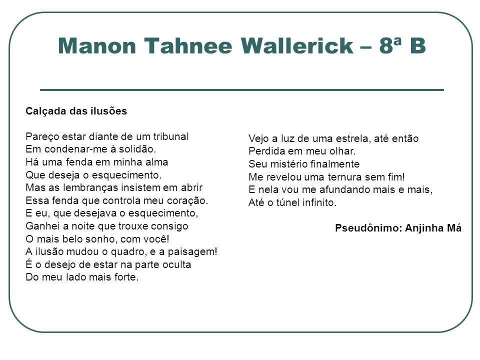 Manon Tahnee Wallerick – 8ª B Calçada das ilusões Pareço estar diante de um tribunal Em condenar-me à solidão. Há uma fenda em minha alma Que deseja o