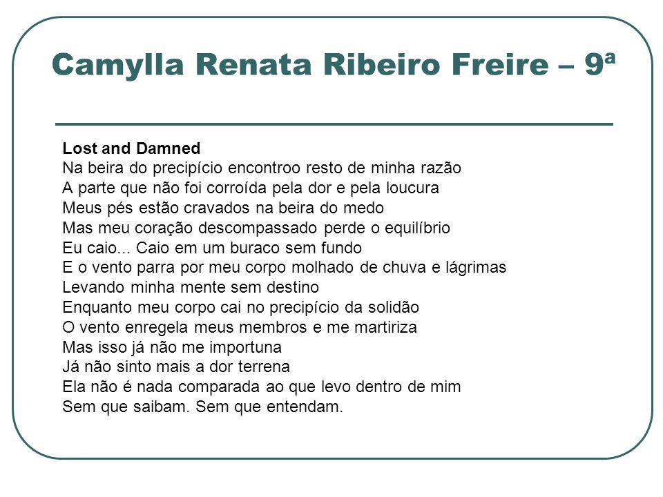 Camylla Renata Ribeiro Freire – 9ª Lost and Damned Na beira do precipício encontroo resto de minha razão A parte que não foi corroída pela dor e pela