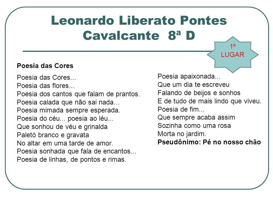 Leonardo Liberato Pontes Cavalcante 8ª D Poesia das Cores Poesia das Cores... Poesia das flores... Poesia dos cantos que falam de prantos. Poesia cala