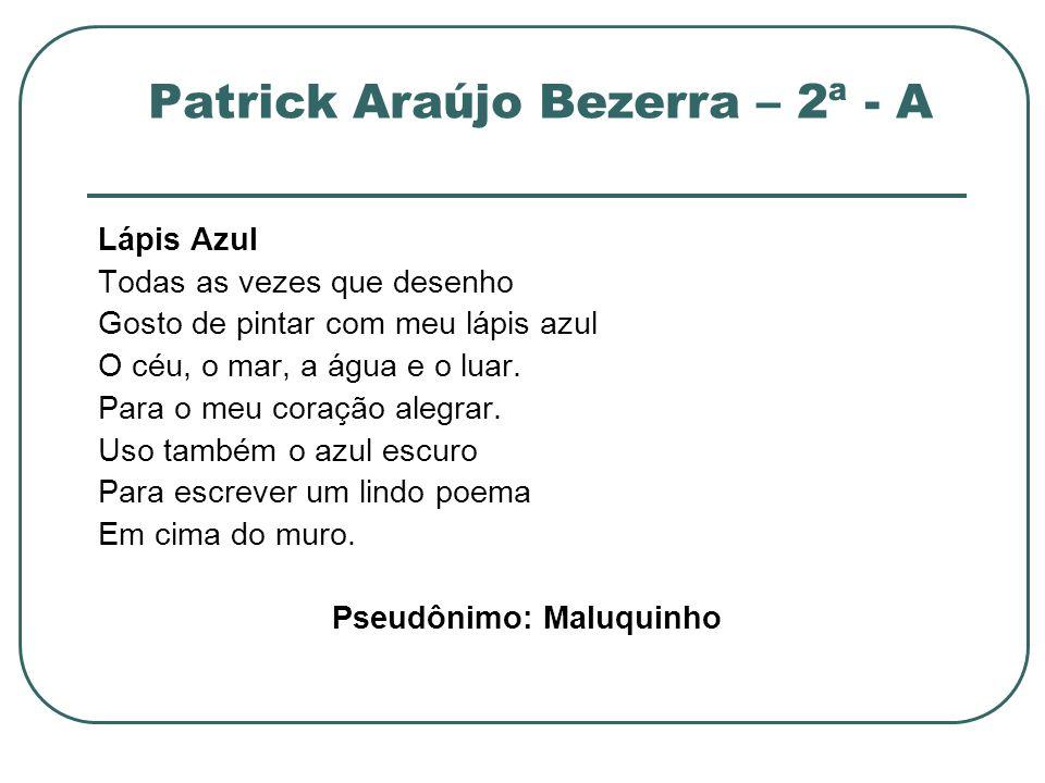 Patrick Araújo Bezerra – 2ª - A Lápis Azul Todas as vezes que desenho Gosto de pintar com meu lápis azul O céu, o mar, a água e o luar. Para o meu cor