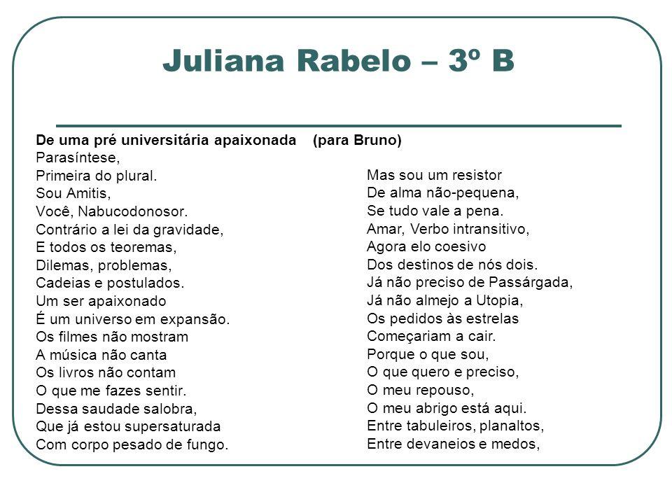 Juliana Rabelo – 3º B De uma pré universitária apaixonada (para Bruno) Parasíntese, Primeira do plural. Sou Amitis, Você, Nabucodonosor. Contrário a l