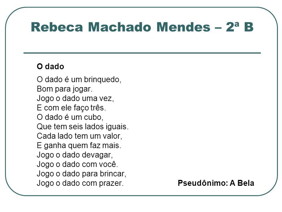 Rebeca Machado Mendes – 2ª B O dado O dado é um brinquedo, Bom para jogar. Jogo o dado uma vez, E com ele faço três. O dado é um cubo, Que tem seis la