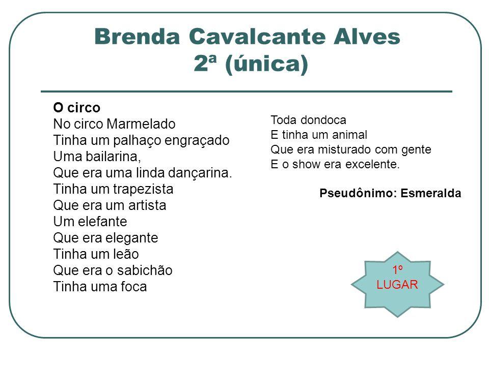 Brenda Cavalcante Alves 2ª (única) O circo No circo Marmelado Tinha um palhaço engraçado Uma bailarina, Que era uma linda dançarina. Tinha um trapezis