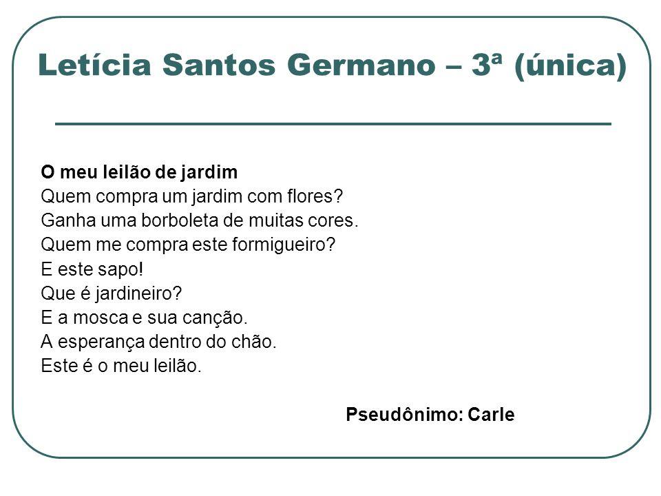 Letícia Santos Germano – 3ª (única) O meu leilão de jardim Quem compra um jardim com flores? Ganha uma borboleta de muitas cores. Quem me compra este