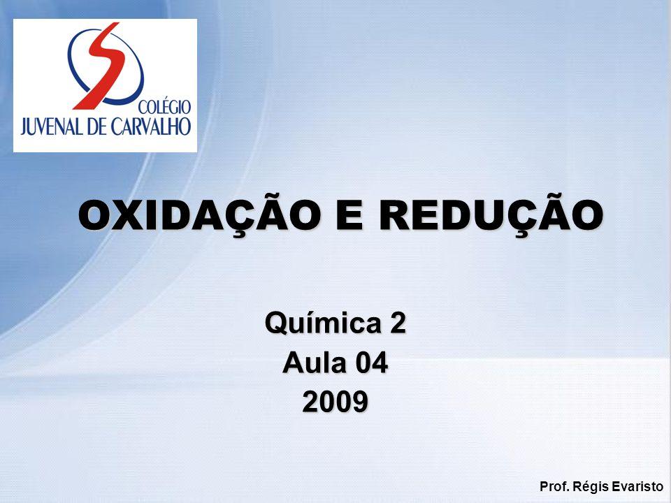 Prof. Régis Evaristo CONTEÚDOS Oxidação e Redução Oxidação Redução Auto-óxido-redução
