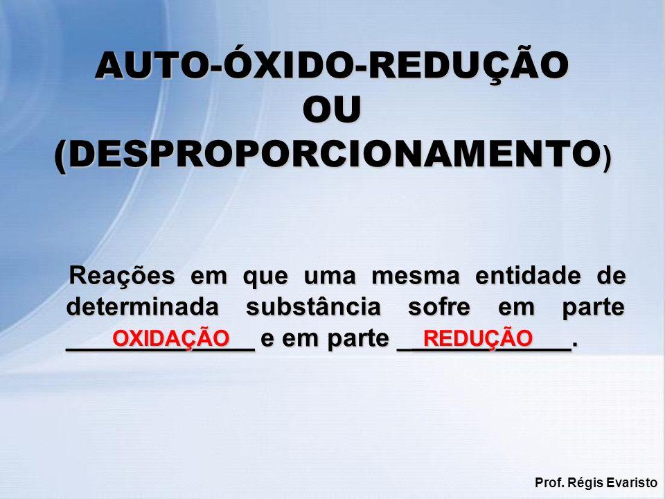 AUTO-ÓXIDO-REDUÇÃO OU (DESPROPORCIONAMENTO ) Reações em que uma mesma entidade de determinada substância sofre em parte _____________ e em parte _____