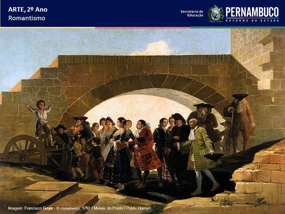 ARTE, 2º Ano Romantismo Imagem: Francisco Goya - O casamento, 1792 / Museu do Prado / Public Domain.